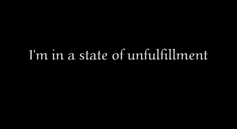 I'm in a state of unfulfillment